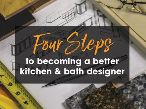4 Steps To Becoming A Better Kitchen And Bath Designer